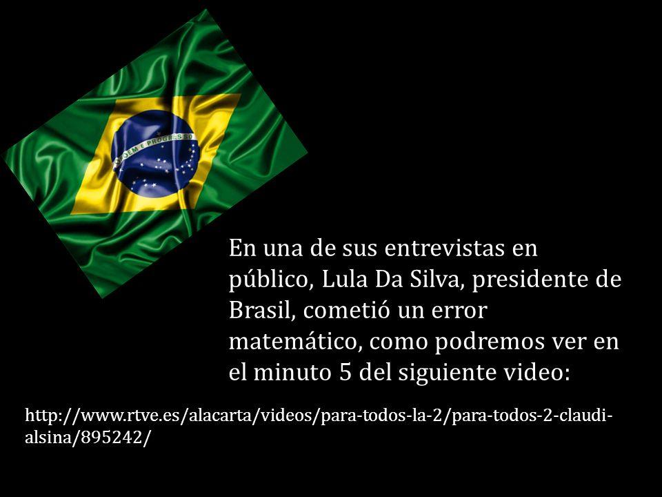 En una de sus entrevistas en público, Lula Da Silva, presidente de Brasil, cometió un error matemático, como podremos ver en el minuto 5 del siguiente