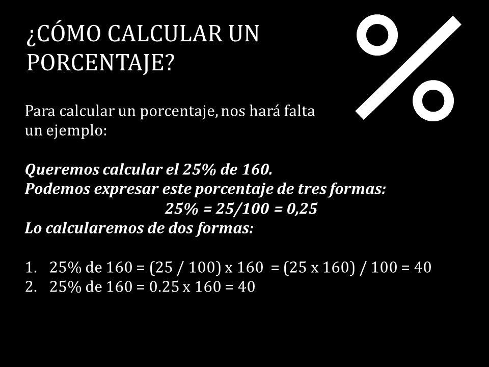¿CÓMO CALCULAR UN PORCENTAJE? Para calcular un porcentaje, nos hará falta un ejemplo: Queremos calcular el 25% de 160. Podemos expresar este porcentaj