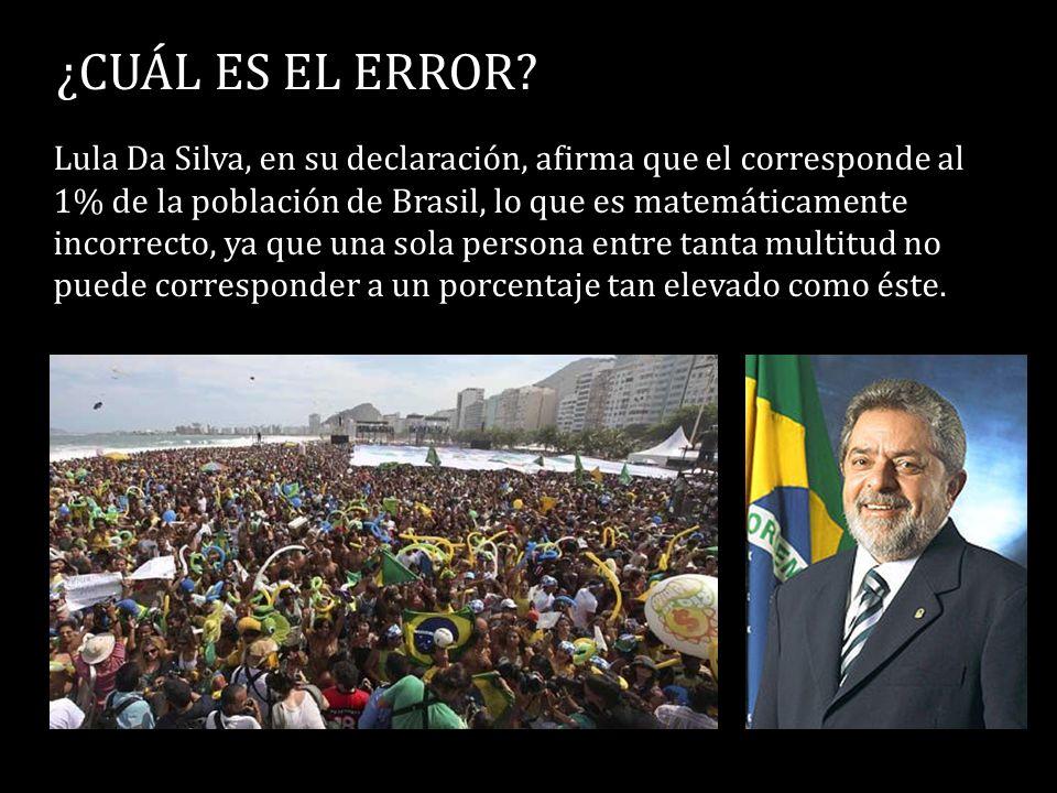 ¿CUÁL ES EL ERROR? Lula Da Silva, en su declaración, afirma que el corresponde al 1% de la población de Brasil, lo que es matemáticamente incorrecto,
