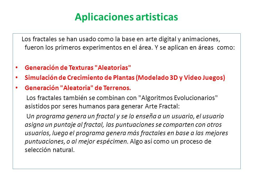 Aplicaciones artisticas Los fractales se han usado como la base en arte digital y animaciones, fueron los primeros experimentos en el área. Y se aplic