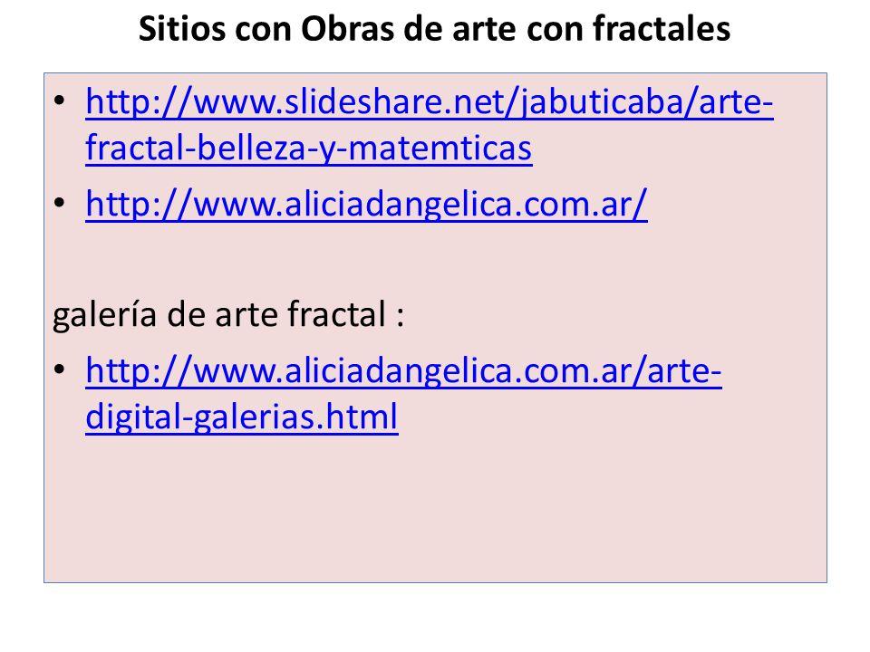 Sitios con Obras de arte con fractales http://www.slideshare.net/jabuticaba/arte- fractal-belleza-y-matemticas http://www.slideshare.net/jabuticaba/ar