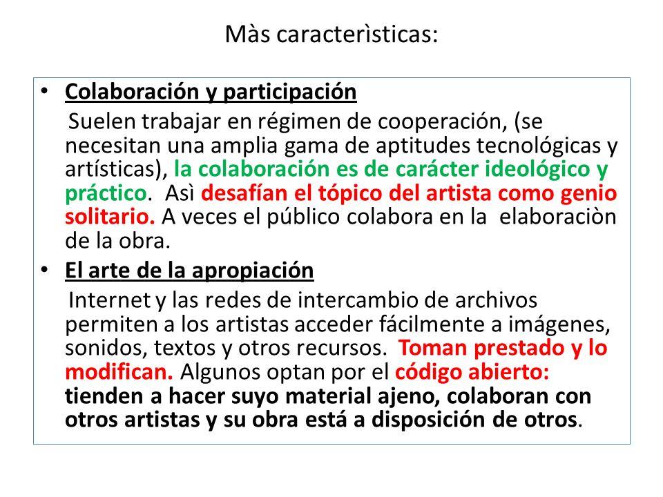 Màs caracterìsticas: Colaboración y participación Suelen trabajar en régimen de cooperación, (se necesitan una amplia gama de aptitudes tecnológicas y artísticas), la colaboración es de carácter ideológico y práctico.