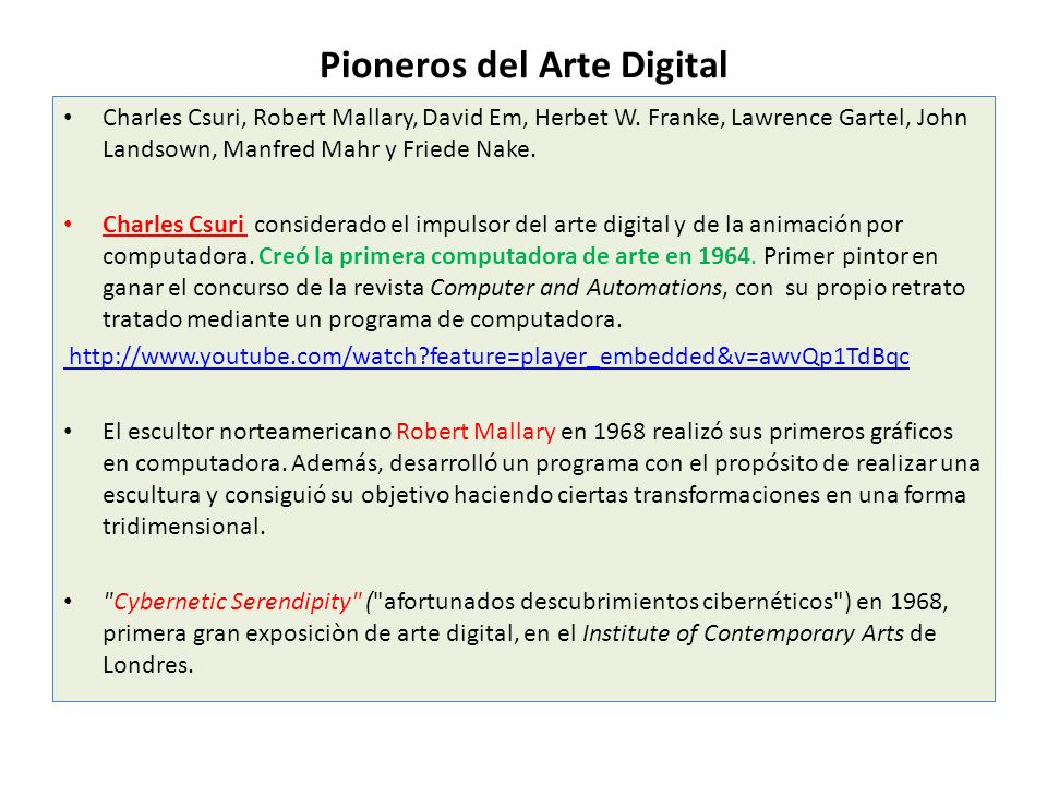 Pioneros del Arte Digital Charles Csuri, Robert Mallary, David Em, Herbet W. Franke, Lawrence Gartel, John Landsown, Manfred Mahr y Friede Nake. Charl