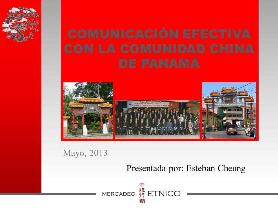 COMUNICACIÓN EFECTIVA CON LA COMUNIDAD CHINA DE PANAMÁ Mayo, 2013 Presentada por: Esteban Cheung
