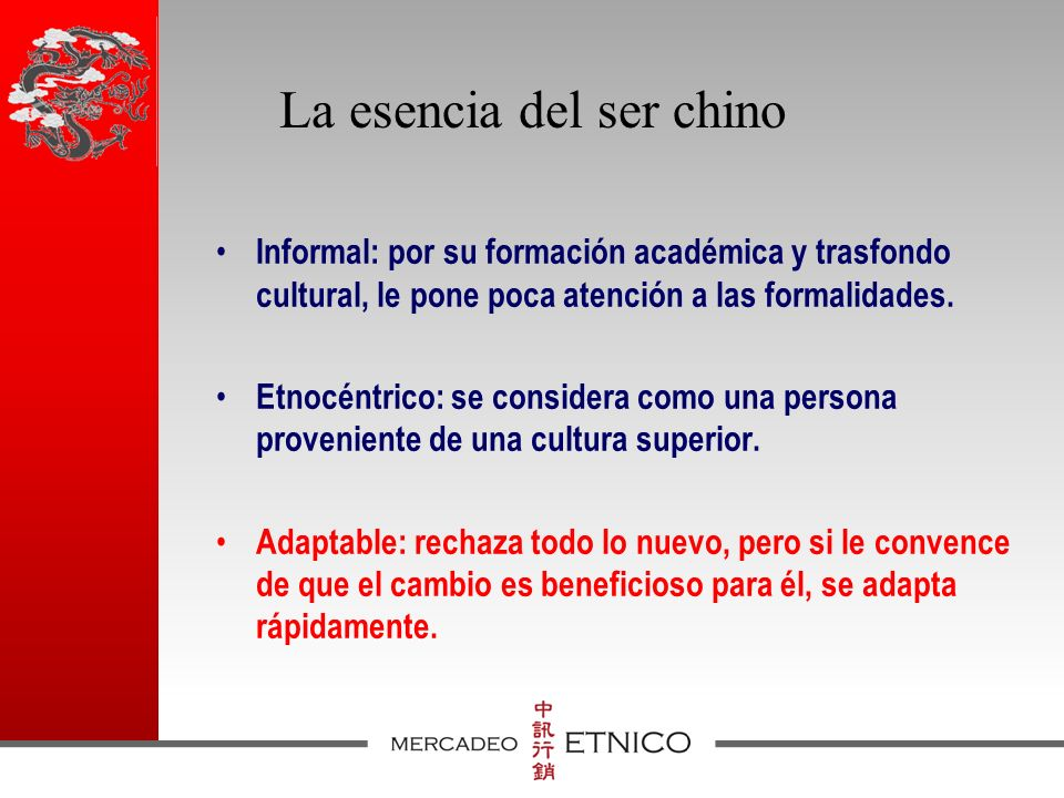 La esencia del ser chino Informal: por su formación académica y trasfondo cultural, le pone poca atención a las formalidades.