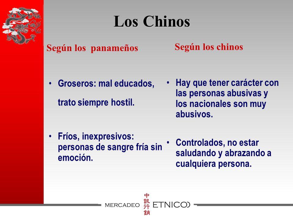 Los Chinos Groseros: mal educados, trato siempre hostil.