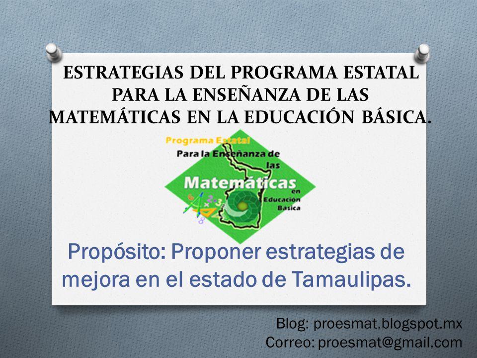 ESTRATEGIAS DEL PROGRAMA ESTATAL PARA LA ENSEÑANZA DE LAS MATEMÁTICAS EN LA EDUCACIÓN BÁSICA. Propósito: Proponer estrategias de mejora en el estado d