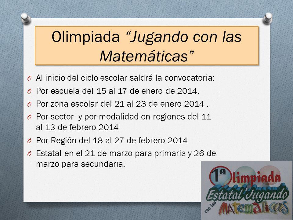 Olimpiada Jugando con las Matemáticas O Al inicio del ciclo escolar saldrá la convocatoria: O Por escuela del 15 al 17 de enero de 2014. O Por zona es
