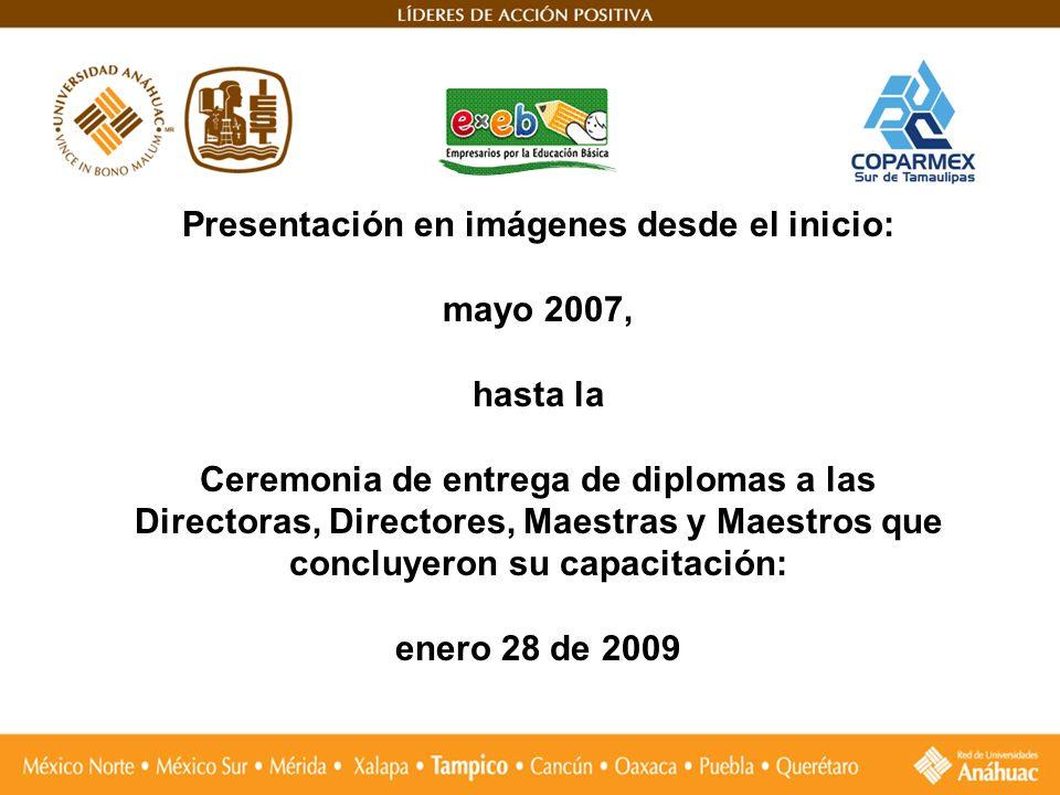 Presentación en imágenes desde el inicio: mayo 2007, hasta la Ceremonia de entrega de diplomas a las Directoras, Directores, Maestras y Maestros que c