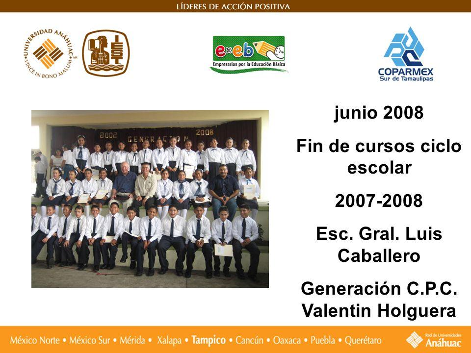junio 2008 Fin de cursos ciclo escolar 2007-2008 Esc. Gral. Luis Caballero Generación C.P.C. Valentin Holguera