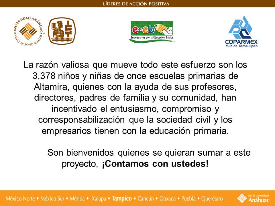 La razón valiosa que mueve todo este esfuerzo son los 3,378 niños y niñas de once escuelas primarias de Altamira, quienes con la ayuda de sus profesor