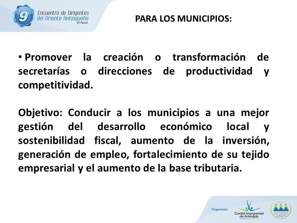 Promover la creación o transformación de secretarías o direcciones de productividad y competitividad. Objetivo: Conducir a los municipios a una mejor