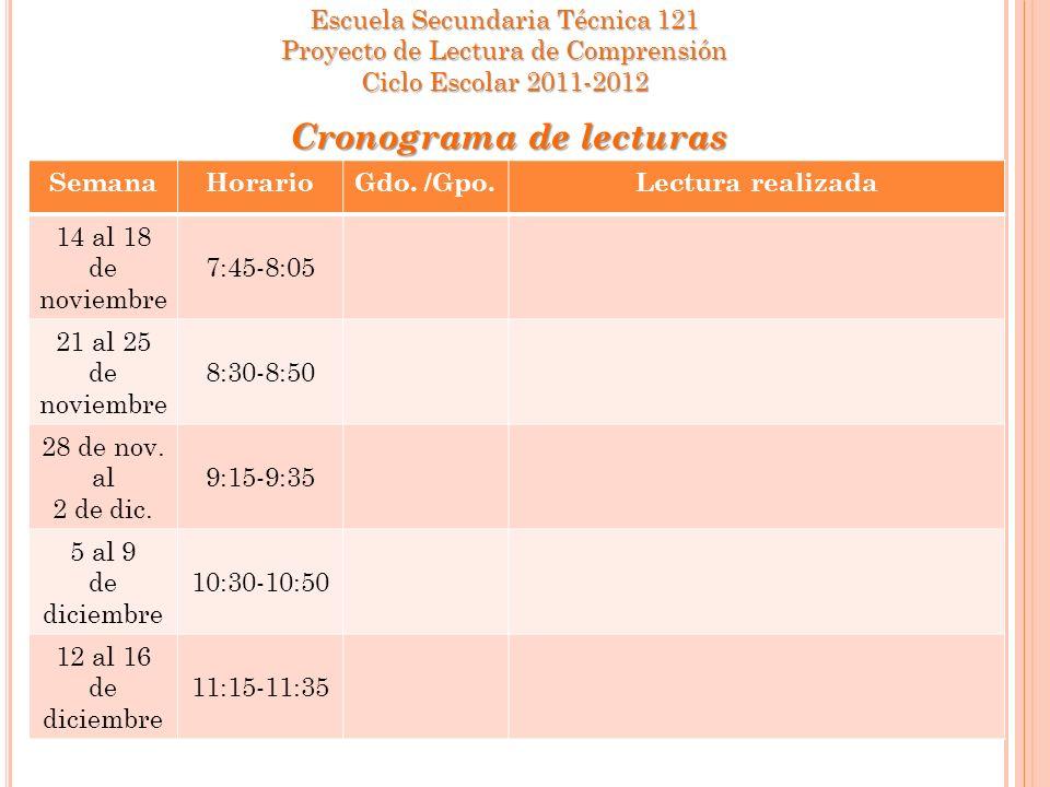 SemanaHorarioGdo. /Gpo.Lectura realizada 14 al 18 de noviembre 7:45-8:05 21 al 25 de noviembre 8:30-8:50 28 de nov. al 2 de dic. 9:15-9:35 5 al 9 de d