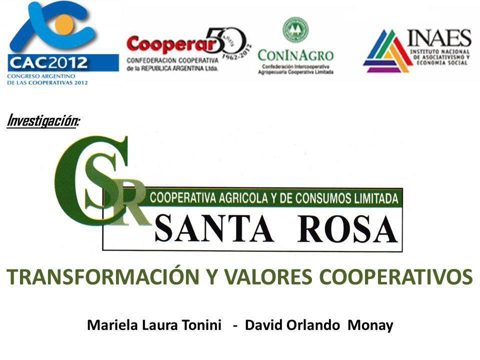 TRANSFORMACIÓN Y VALORES COOPERATIVOS Mariela Laura Tonini - David Orlando Monay Investigación: