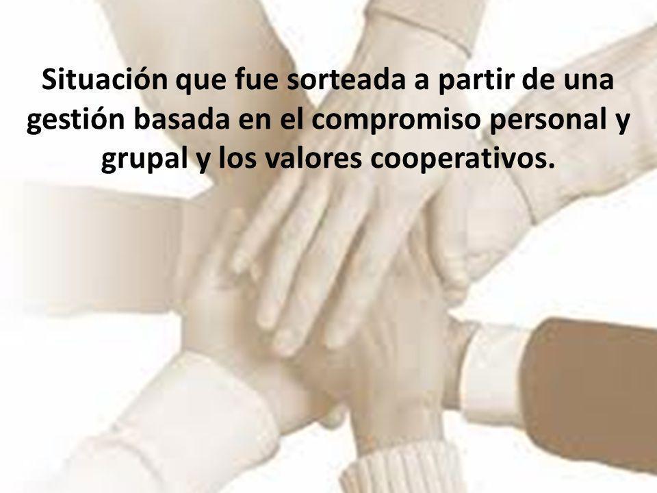Situación que fue sorteada a partir de una gestión basada en el compromiso personal y grupal y los valores cooperativos.