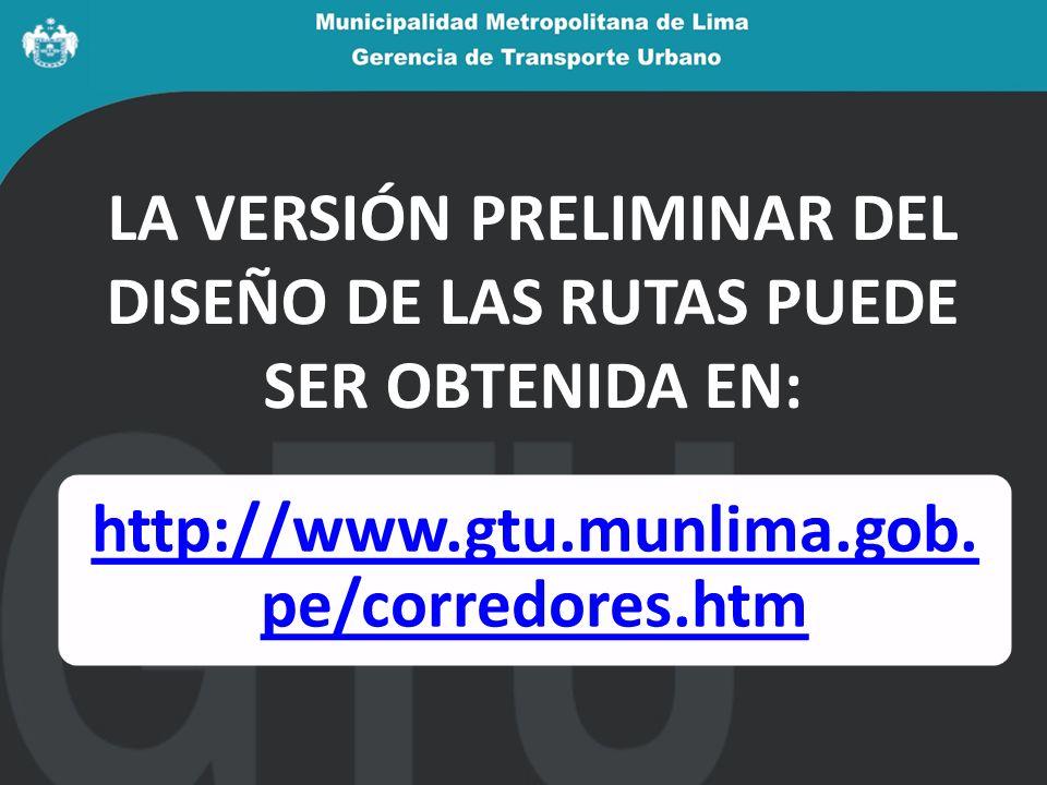 LA VERSIÓN PRELIMINAR DEL DISEÑO DE LAS RUTAS PUEDE SER OBTENIDA EN: http://www.gtu.munlima.gob. pe/corredores.htm