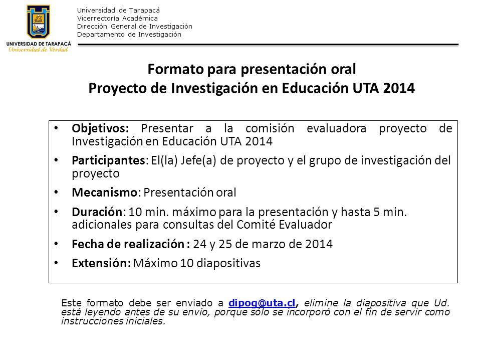 Universidad de Tarapacá Vicerrectoría Académica Dirección General de Investigación Departamento de Investigación Formato para presentación oral Proyec