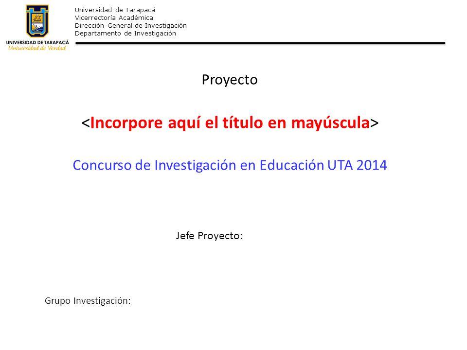 Universidad de Tarapacá Vicerrectoría Académica Dirección General de Investigación Departamento de Investigación Proyecto Concurso de Investigación en