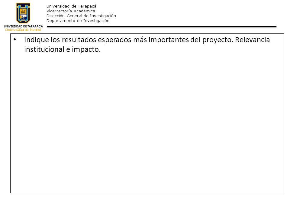 Universidad de Tarapacá Vicerrectoría Académica Dirección General de Investigación Departamento de Investigación Indique los resultados esperados más