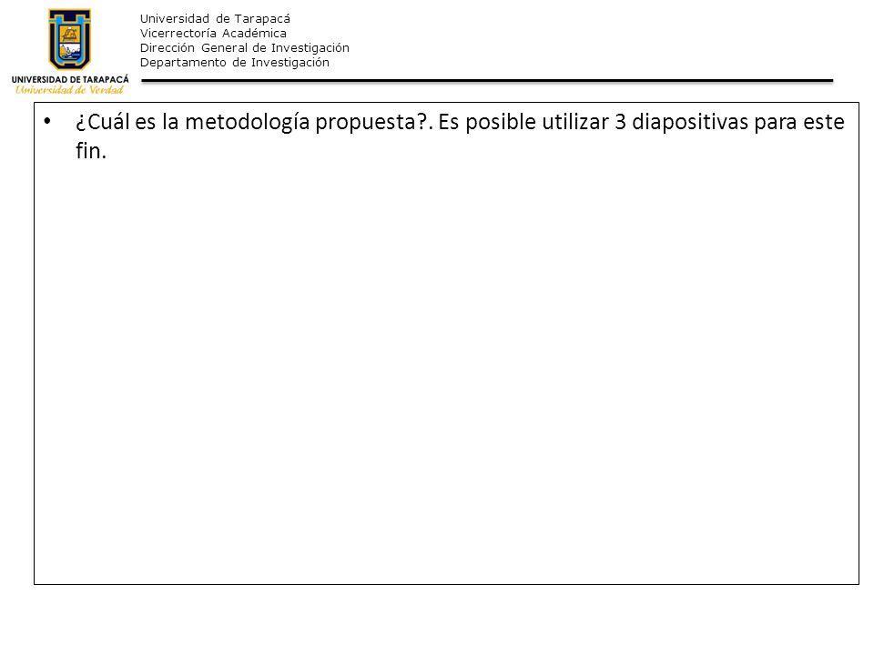 Universidad de Tarapacá Vicerrectoría Académica Dirección General de Investigación Departamento de Investigación ¿Cuál es la metodología propuesta?. E