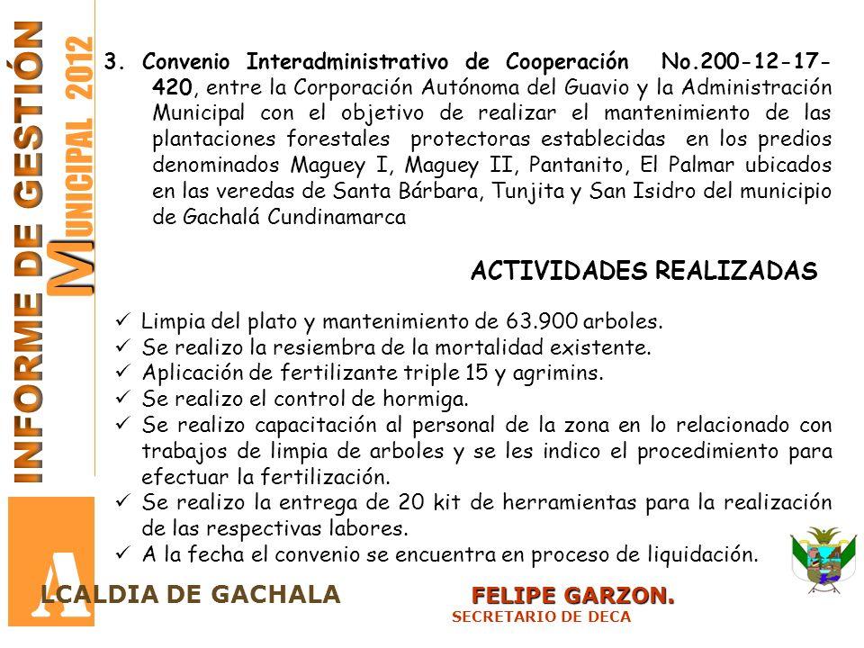 M M UNICIPAL 2012 A FELIPE GARZON. LCALDIA DE GACHALA FELIPE GARZON. SECRETARIO DE DECA 3. Convenio Interadministrativo de Cooperación No.200-12-17- 4