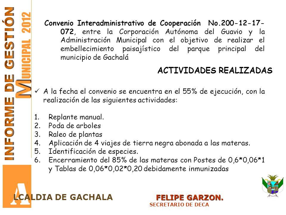 M M UNICIPAL 2012 A FELIPE GARZON. LCALDIA DE GACHALA FELIPE GARZON. SECRETARIO DE DECA Convenio Interadministrativo de Cooperación No.200-12-17- 072,