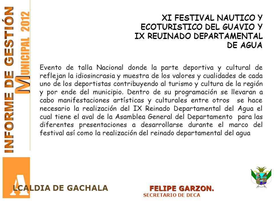 M M UNICIPAL 2012 A FELIPE GARZON. LCALDIA DE GACHALA FELIPE GARZON. SECRETARIO DE DECA XI FESTIVAL NAUTICO Y ECOTURISTICO DEL GUAVIO Y IX REUINADO DE