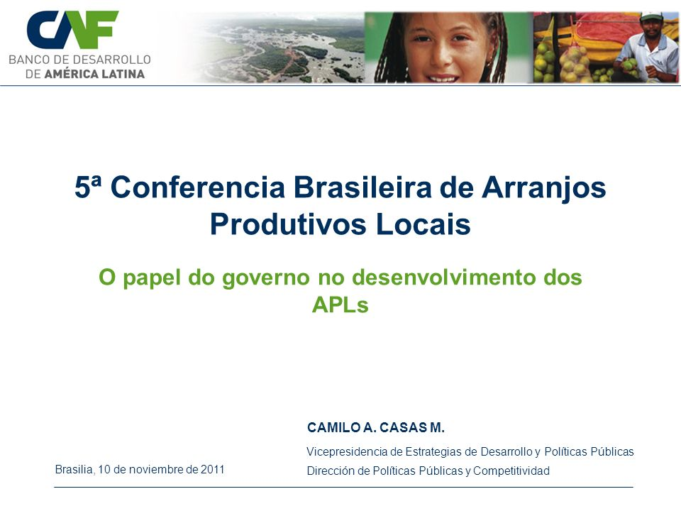 5ª Conferencia Brasileira de Arranjos Produtivos Locais CAMILO A. CASAS M. Brasilia, 10 de noviembre de 2011 Vicepresidencia de Estrategias de Desarro