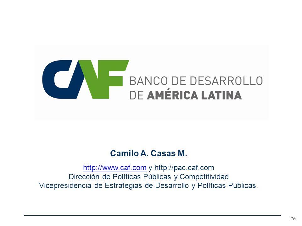 Camilo A. Casas M. http://www.caf.comhttp://www.caf.com y http://pac.caf.com Dirección de Políticas Públicas y Competitividad Vicepresidencia de Estra