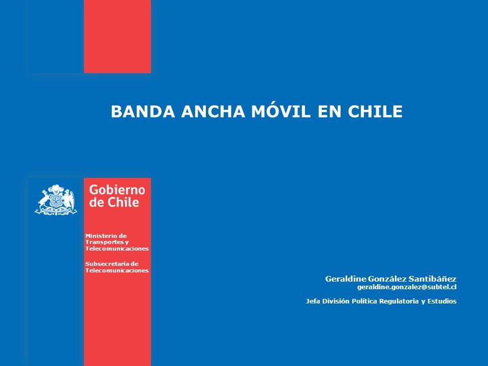 BANDA ANCHA MÓVIL EN CHILE Ministerio de Transportes y Telecomunicaciones Subsecretaría de Telecomunicaciones Geraldine González Santibáñez geraldine.