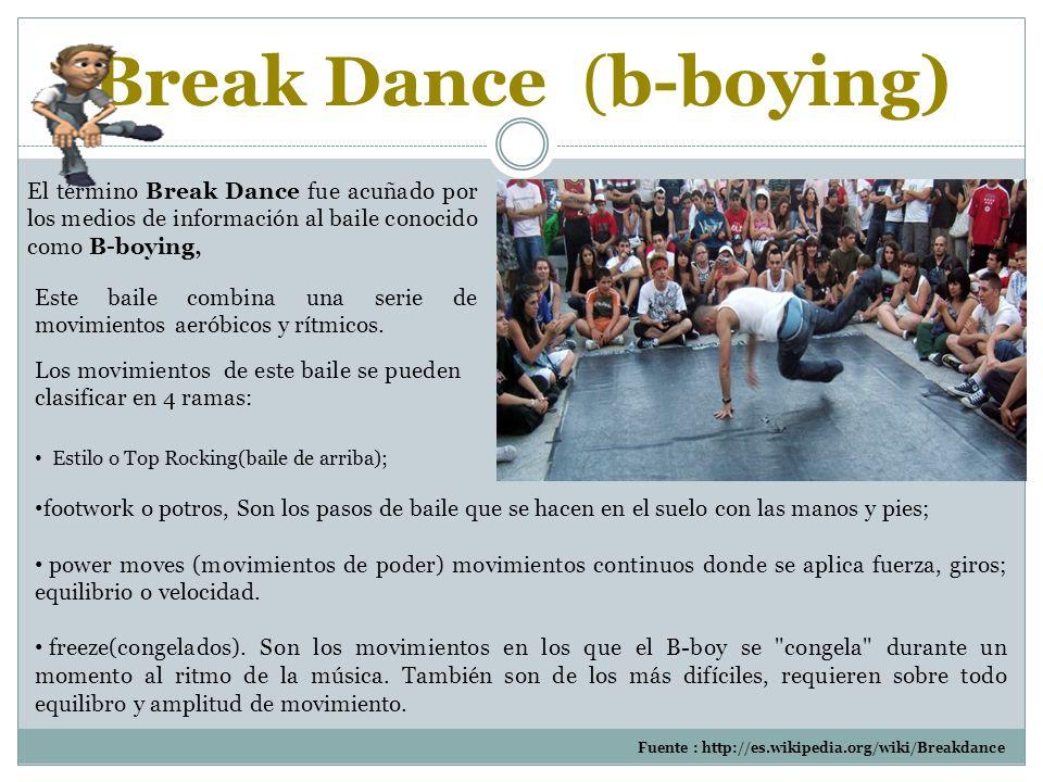 El término Break Dance fue acuñado por los medios de información al baile conocido como B-boying, Estilo o Top Rocking(baile de arriba); footwork o potros, Son los pasos de baile que se hacen en el suelo con las manos y pies; power moves (movimientos de poder) movimientos continuos donde se aplica fuerza, giros; equilibrio o velocidad.
