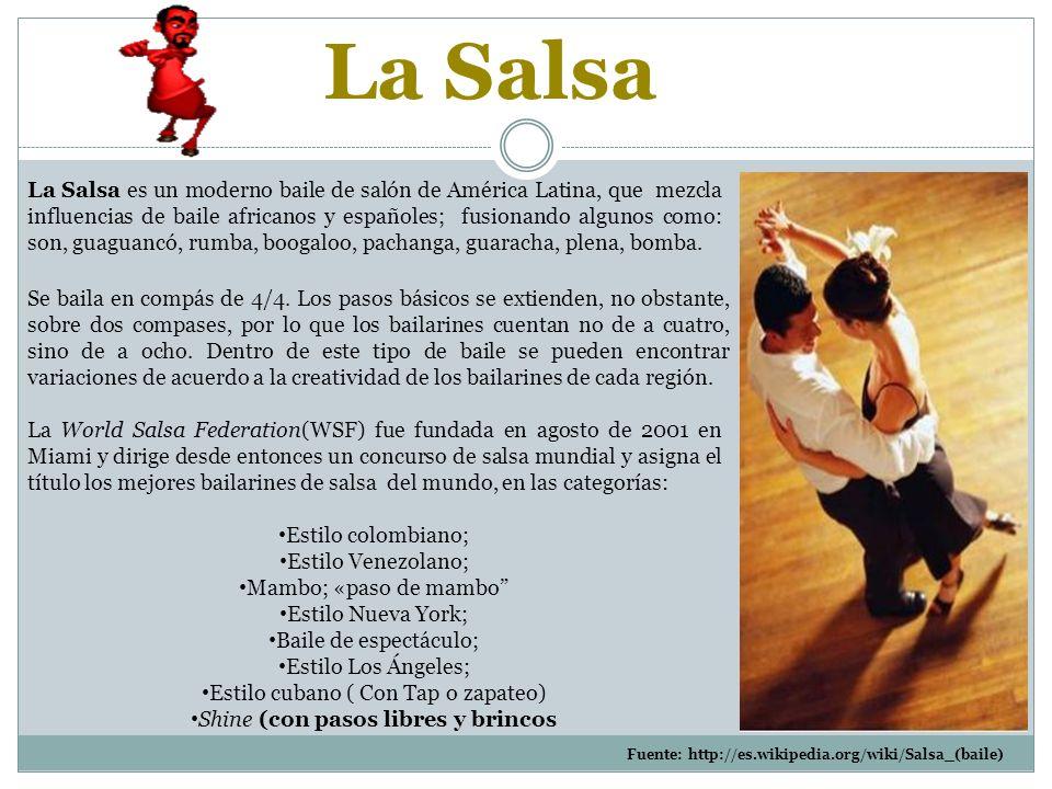 La Salsa es un moderno baile de salón de América Latina, que mezcla influencias de baile africanos y españoles; fusionando algunos como: son, guaguancó, rumba, boogaloo, pachanga, guaracha, plena, bomba.