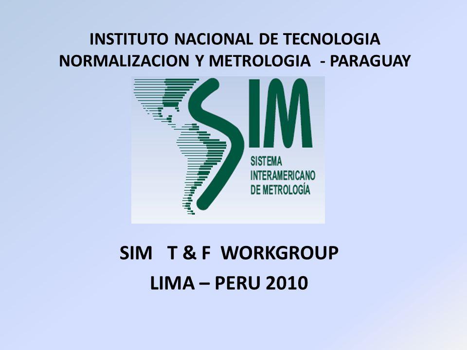 INSTITUTO NACIONAL DE TECNOLOGIA NORMALIZACION Y METROLOGIA - PARAGUAY SIM T & F WORKGROUP LIMA – PERU 2010