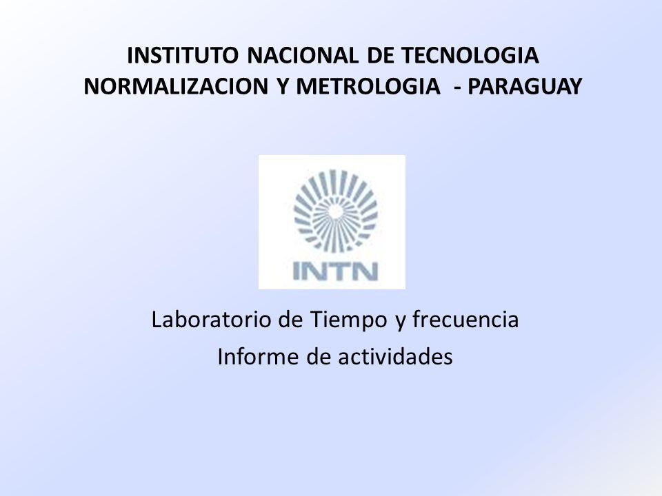 INSTITUTO NACIONAL DE TECNOLOGIA NORMALIZACION Y METROLOGIA - PARAGUAY Laboratorio de Tiempo y frecuencia Informe de actividades