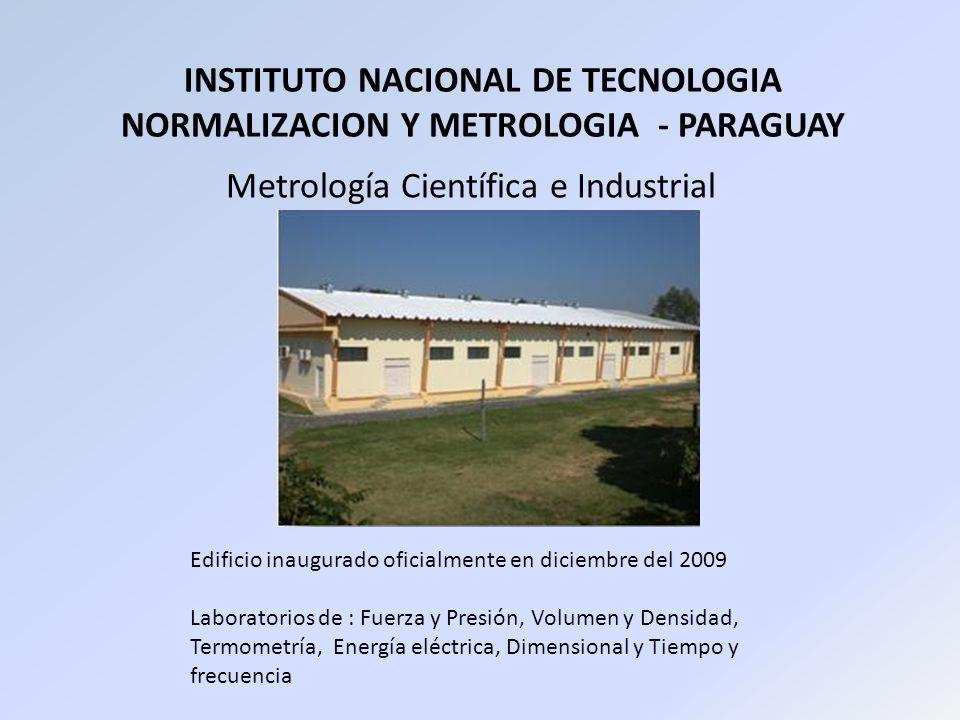 INSTITUTO NACIONAL DE TECNOLOGIA NORMALIZACION Y METROLOGIA - PARAGUAY Metrología Científica e Industrial Edificio inaugurado oficialmente en diciembr