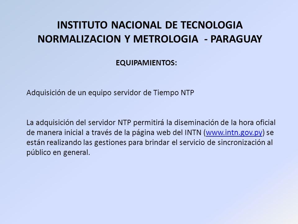 INSTITUTO NACIONAL DE TECNOLOGIA NORMALIZACION Y METROLOGIA - PARAGUAY EQUIPAMIENTOS: Adquisición de un equipo servidor de Tiempo NTP La adquisición d