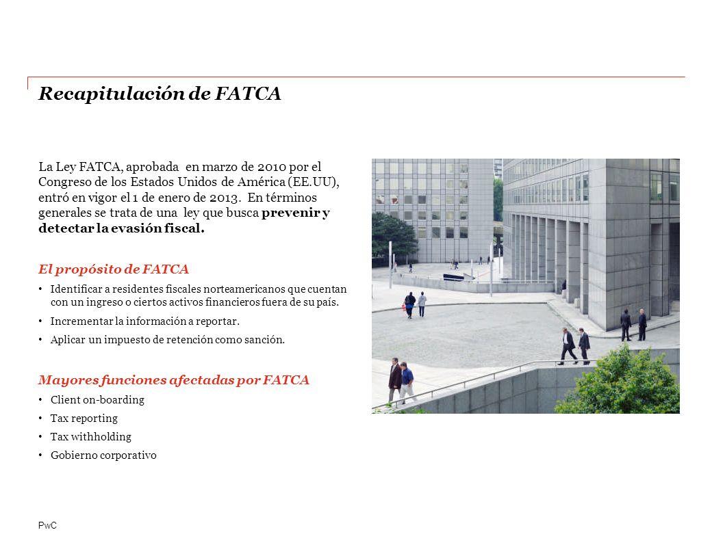 PwC La Ley FATCA, aprobada en marzo de 2010 por el Congreso de los Estados Unidos de América (EE.UU), entró en vigor el 1 de enero de 2013.