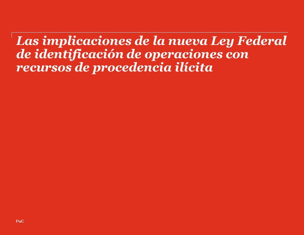 PwC Las implicaciones de la nueva Ley Federal de identificación de operaciones con recursos de procedencia ilícita