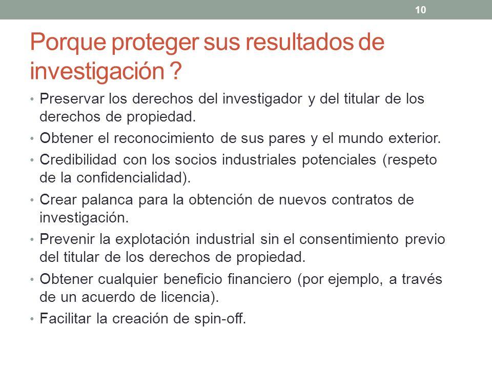 Porque proteger sus resultados de investigación ? Preservar los derechos del investigador y del titular de los derechos de propiedad. Obtener el recon