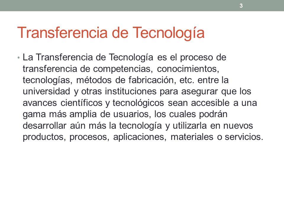 Transferencia de Tecnología La Transferencia de Tecnología es el proceso de transferencia de competencias, conocimientos, tecnologías, métodos de fabr