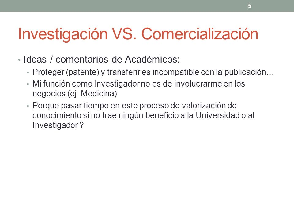 Investigación VS. Comercialización Ideas / comentarios de Académicos: Proteger (patente) y transferir es incompatible con la publicación… Mi función c