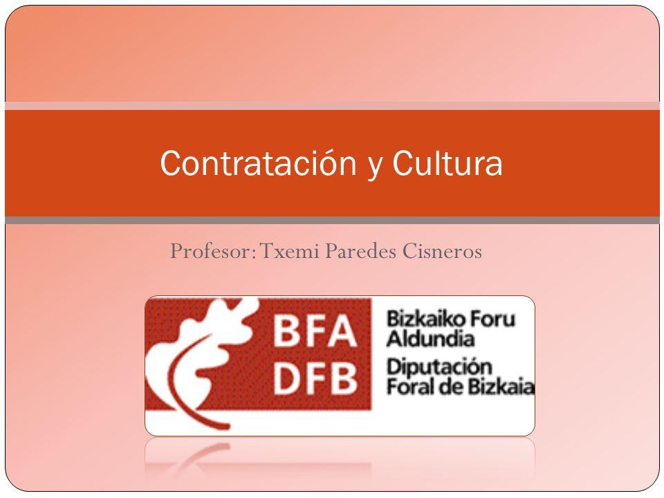 Profesor: Txemi Paredes Cisneros Contratación y Cultura