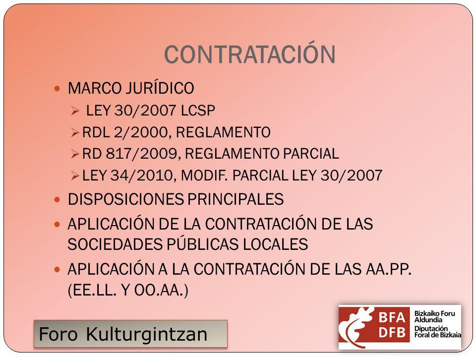Foro Kulturgintzan CONTRATACIÓN MARCO JURÍDICO LEY 30/2007 LCSP RDL 2/2000, REGLAMENTO RD 817/2009, REGLAMENTO PARCIAL LEY 34/2010, MODIF. PARCIAL LEY