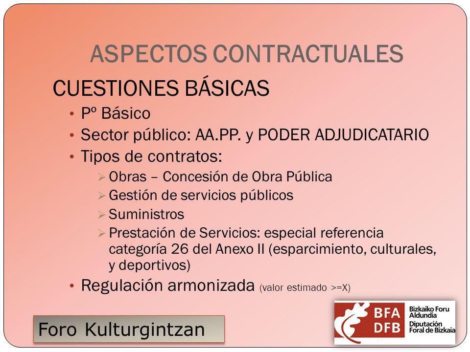 Foro Kulturgintzan ASPECTOS CONTRACTUALES CUESTIONES BÁSICAS Pº Básico Sector público: AA.PP. y PODER ADJUDICATARIO Tipos de contratos: Obras – Conces