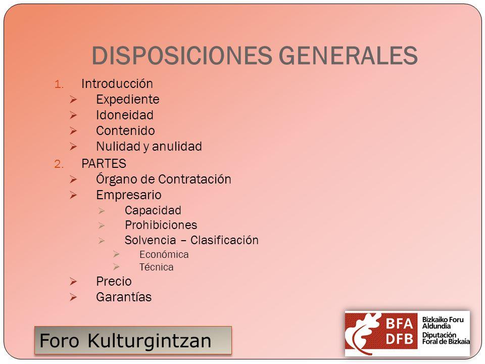 Foro Kulturgintzan DISPOSICIONES GENERALES 1. Introducción Expediente Idoneidad Contenido Nulidad y anulidad 2. PARTES Órgano de Contratación Empresar