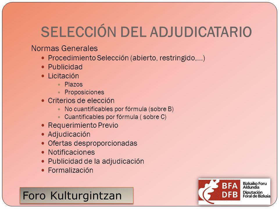 Foro Kulturgintzan SELECCIÓN DEL ADJUDICATARIO Normas Generales Procedimiento Selección (abierto, restringido,…) Publicidad Licitación Plazos Proposic