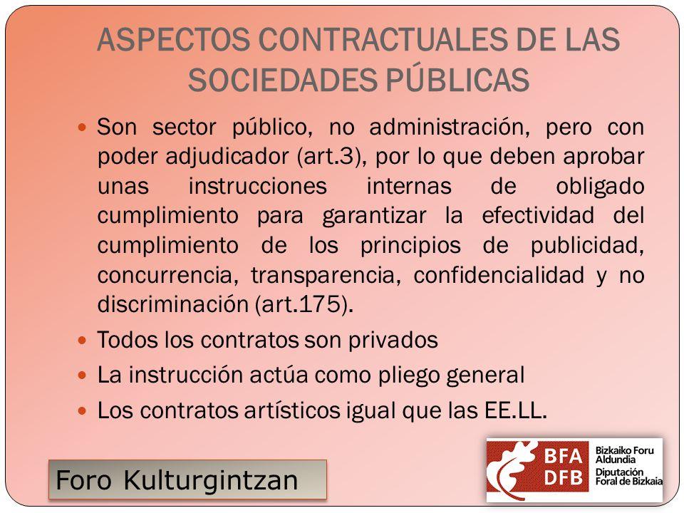 Foro Kulturgintzan ASPECTOS CONTRACTUALES DE LAS SOCIEDADES PÚBLICAS Son sector público, no administración, pero con poder adjudicador (art.3), por lo