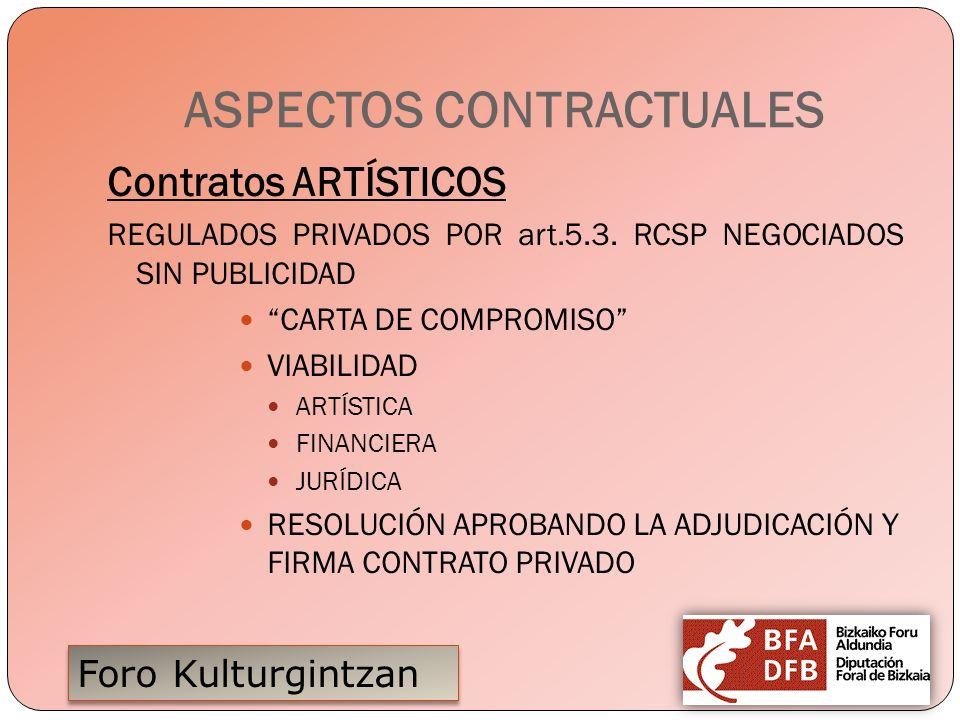 Foro Kulturgintzan ASPECTOS CONTRACTUALES Contratos ARTÍSTICOS REGULADOS PRIVADOS POR art.5.3. RCSP NEGOCIADOS SIN PUBLICIDAD CARTA DE COMPROMISO VIAB