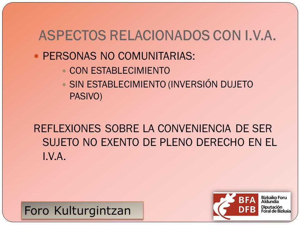 Foro Kulturgintzan ASPECTOS RELACIONADOS CON I.V.A. PERSONAS NO COMUNITARIAS: CON ESTABLECIMIENTO SIN ESTABLECIMIENTO (INVERSIÓN DUJETO PASIVO) REFLEX