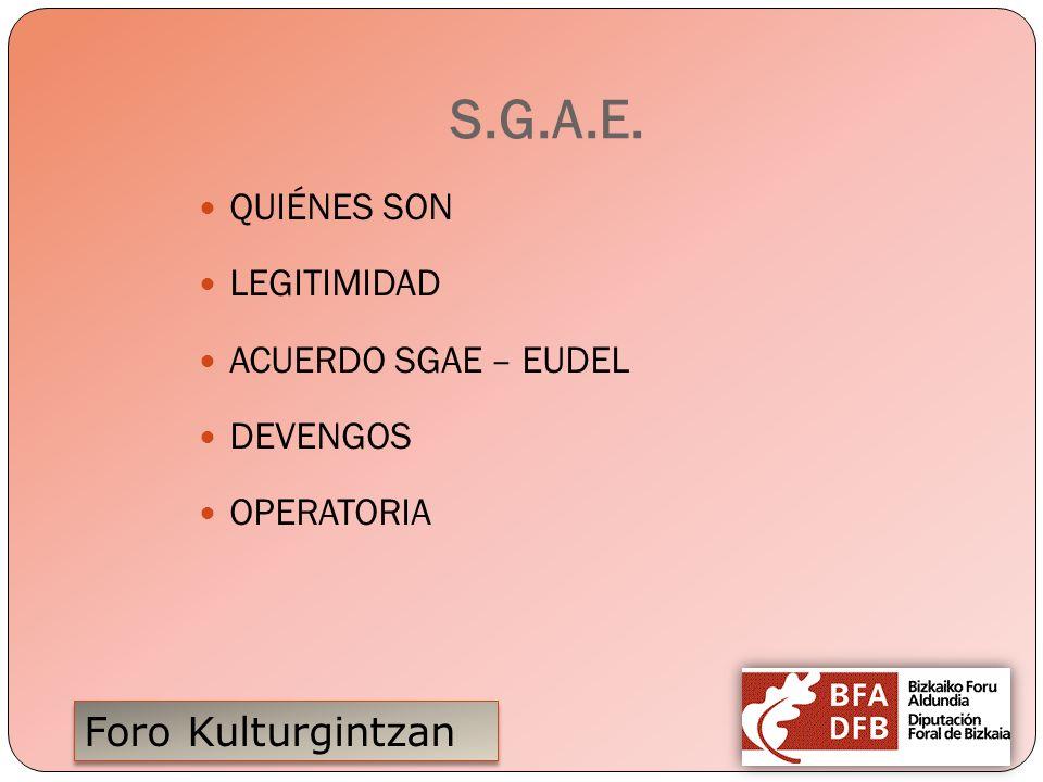 Foro Kulturgintzan S.G.A.E. QUIÉNES SON LEGITIMIDAD ACUERDO SGAE – EUDEL DEVENGOS OPERATORIA